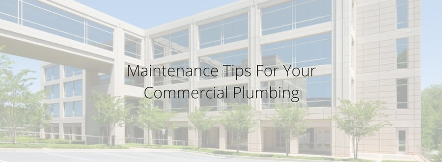 Maintenance Tips For Your Commercial Plumbing