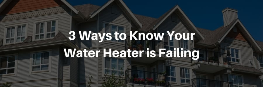 3 Ways to Know Your Water Heater is Failing