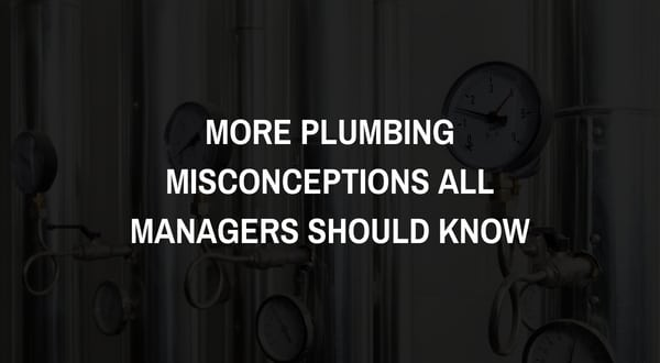 More Plumbing Misconceptions All Managers Should Know